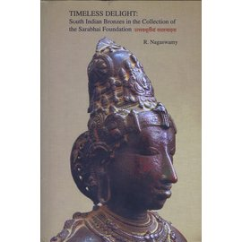 Sarabhai Foundation,  Ahmedabad Timeless Delight:  South Asian Bronzes in the Collection of the Sarabhai Foundation