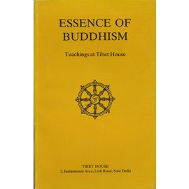 Tibet House, New Delhi Essence of Buddhism: Teachings at Tibet House (Four Lectures)