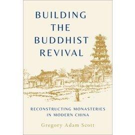 Oxford University Press Building the Buddhist Rvival, by Gregory Adam Scott