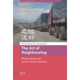 Amsterdam University Press The Art of Neighbouring: Making Relations Across China's Borders, by Martin Saxer