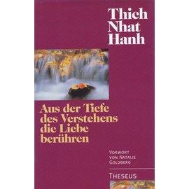 Theseus Verlag Aus der Tiefe des Verstehens die Liebe berühren, von Thich Nhat Hanh