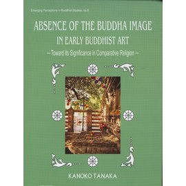 DK Printworld Absence of the Buddha Image in Early Buddhist Art, by Kanoko Tanaka