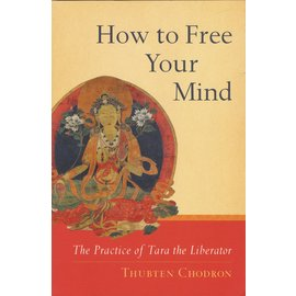 Snow Lion Publications How to Free Your Mind, by Thubten Chodron