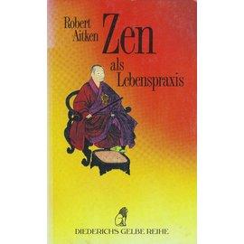 Diederichs Gelbe Reihe Zen als Lebenspraxis, von Robert Aitken