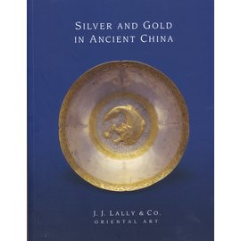 J.J. Lally & Co. Silver and Gold in Ancient China, by J.J. Lally & Co.