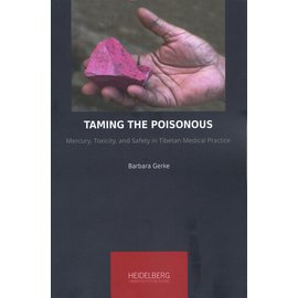 Heidelberg University Publishing Taming the Poisonous: Mercury, Toxicity, and Savety in Tibetan Medical Practice SC