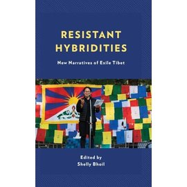 Lexington Books Resistant Hybridities: New Narratives of Exile Tibet, ed. by Shelly Bhoil