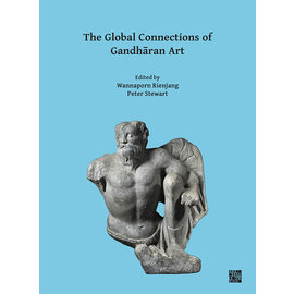 Archaeopress Oxford The Global Connections of Gandharan Art, ed. by Wannaporn Rienjang, Peter Stuart
