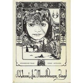Sattva Kunst Verlag, München Wenn die Mondblume singt, Afghanischer Traum, Roman von Anton Vogl
