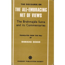 Buddhist Publications Society, Kandy The Discourse on the All-Embracing Net of Views, by Bhikkhu Bodhi