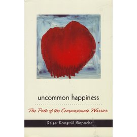 Rangjung Yeshe Publications Uncommon Happiness, by Dzigar Kongtrul Rinpoche