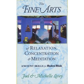 Wisdom Publications The Fine Arts of Relaxation, Concentration & Meditation, by Joel & Michelle Levey
