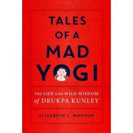 Snow Lion Publications Tales of a Mad Yogi, by Elizabeth L. Monsoon
