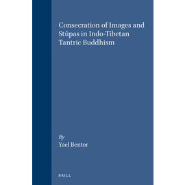 Brill Consecration of Images and Stûpas in Indo-Tibetan Tantric Buddhism, by Yael Bentor