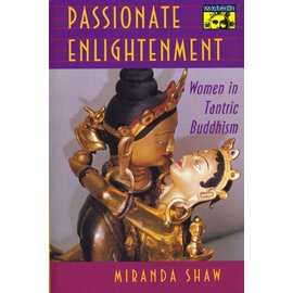 Princeton University Press Passionate Enlightenment: Women in Tantric Buddhism, by Miranda Shaw