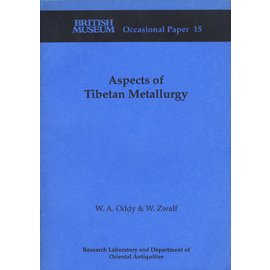 Research Laboratory and Dpt. of Oriental Antiquities Aspects of Tibetan Metallurgy, by W.A. Oddy, W. Zwalf