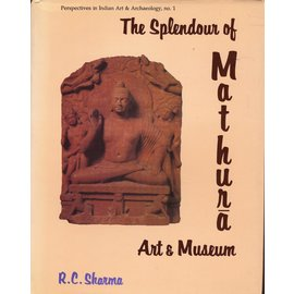 D.K. Printworld The Splendour of Mathura Art and Museum, by R.C. Sharma