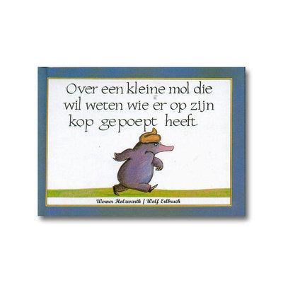 Uitgeverij C. De Vries-Brouwers Over een kleine mol die wil weten wie er op zijn kop gepoept heeft