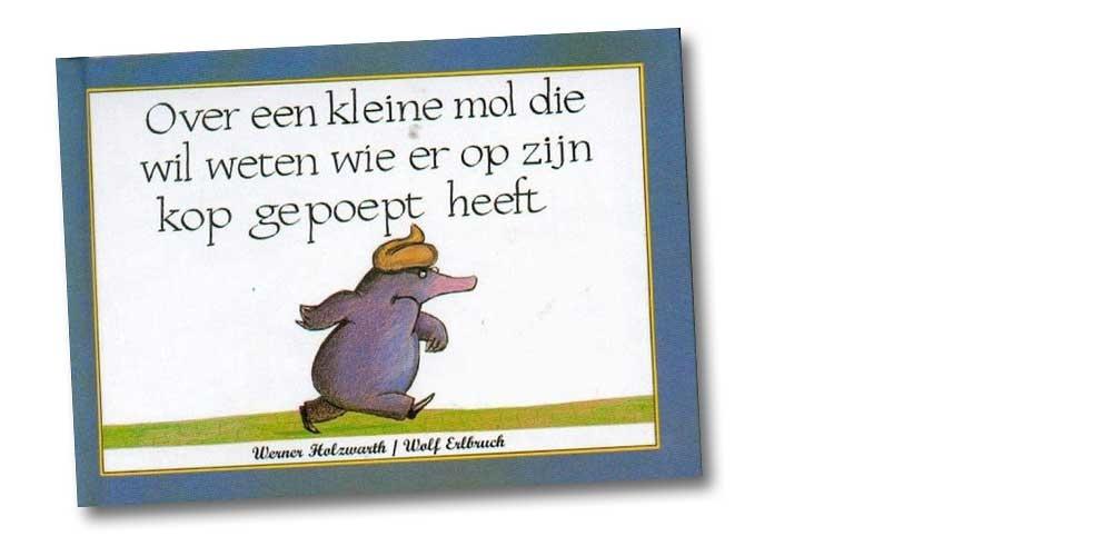 kinderboeken top 10 tien over een kleine mol die wil weten wie er op zijn kop gepoept heeft werner holzwarth
