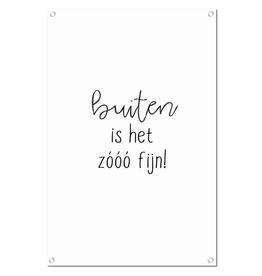 """Winkeltje van Anne Tuinposter met tekst """"Buiten is het zóóó Fijn!"""" - Winkeltje van Anne"""