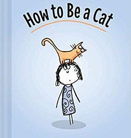 Chronicle Books HOW TO BE A CAT - Lisa Swerling & Ralph Lazar
