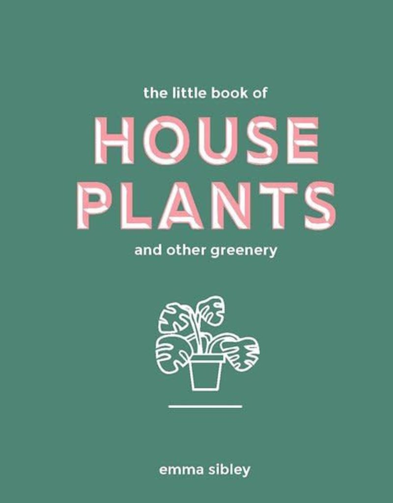 The Little Book of House Plants - Emma Sibley