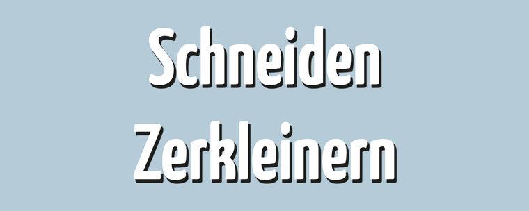 Schneiden/Zerkleinern