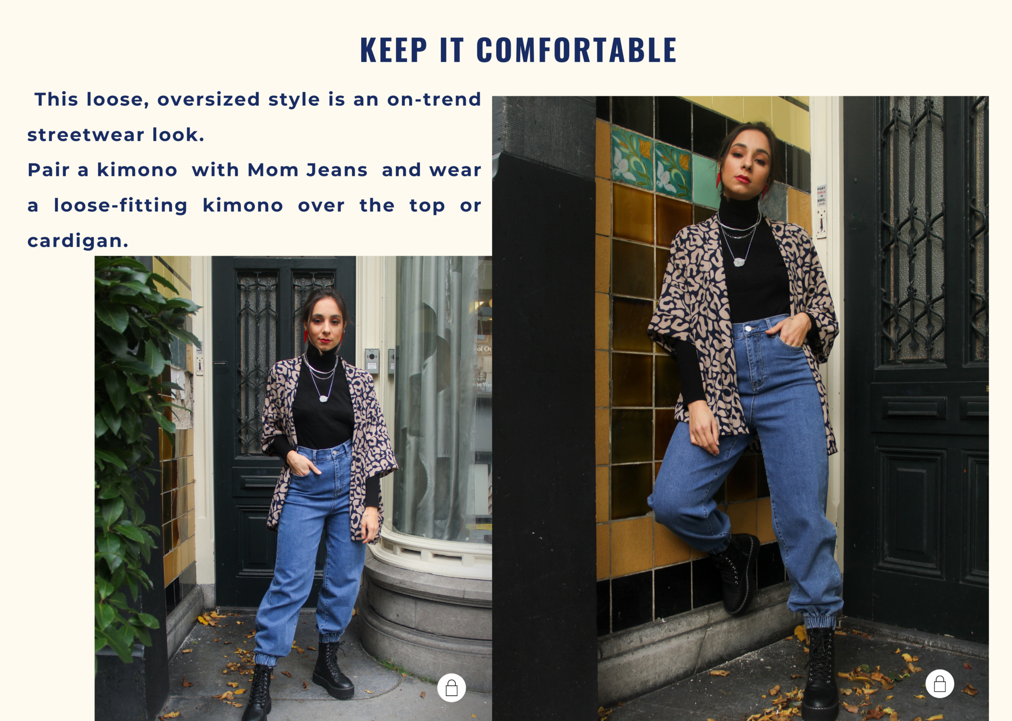 This loose, oversized style is an on-trend streetwear look. Opt for a loose fitting kimono jacket to match the loose pants. If you want to add a little shape to the outfit, simply do up the ties on the front of the kimono.