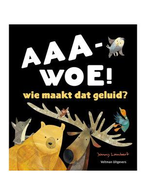 Veltman Uitgevers Jonny Lambert - Aaa-Woe! Wie maakt dat geluid?