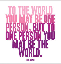 Quote Quotable Stickers - To the world you may be one person, but to one person you may be the world