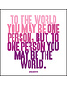 Quoteable Quotable Stickers - To the world you may be one person, but to one person you may be the world