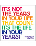 Quoteable Card & envelope - It's not the years in your life that count. It's the life in your years.