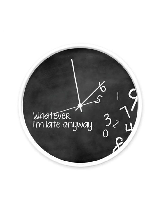 Wandklok met quote 'Whatever I'm late anyway'