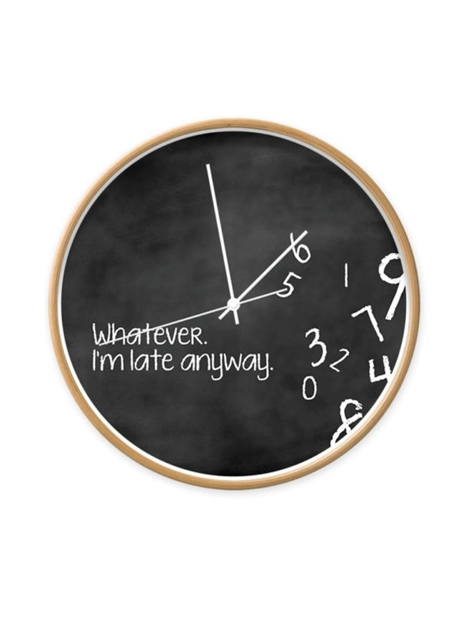 Clock 'Whatever I'm late anyway'