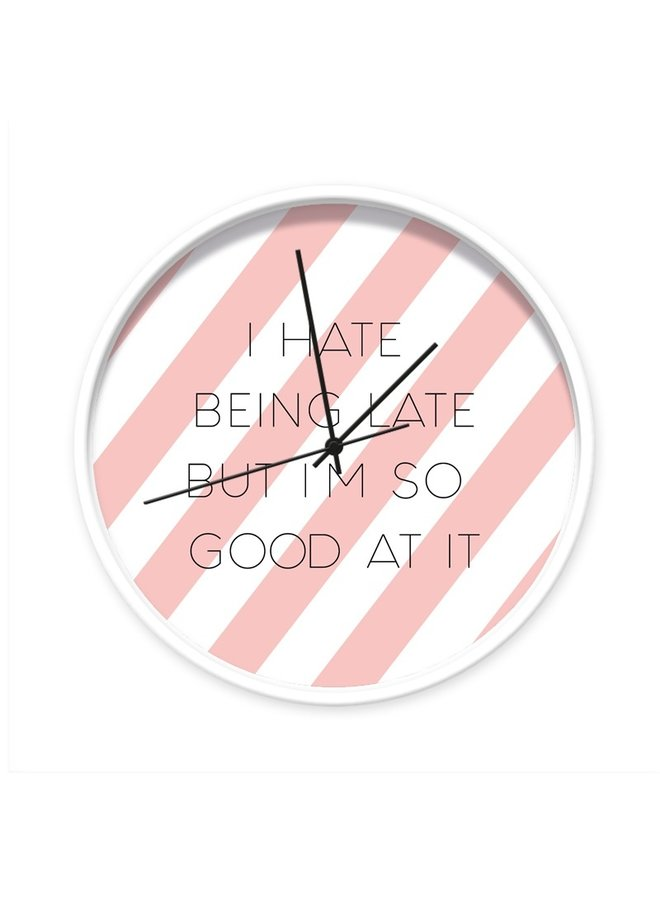 Clock  I hate being late but I'm so good at it
