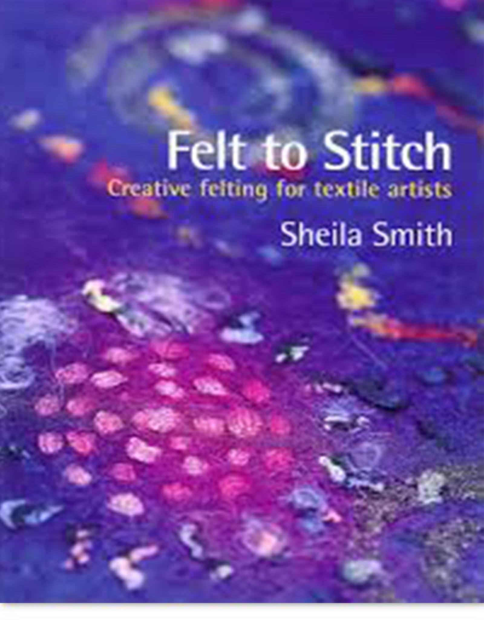 Felt to Stitch / Sheila Smith