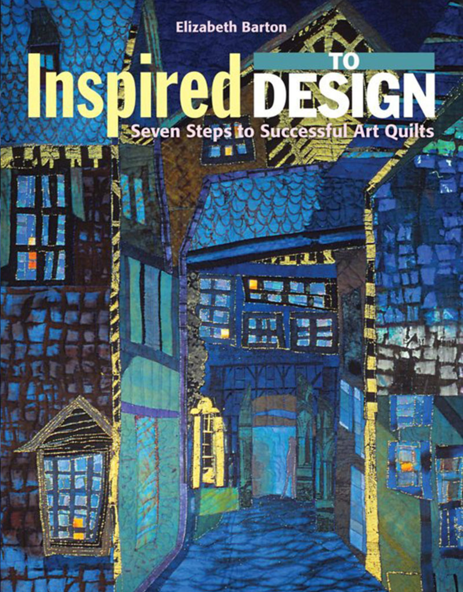 Inspired to Design Art Quilts / Elizabeth Barton