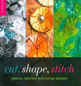 Cut, Shape, Stitch / Maggie Grey, Samantha Packer, Paula Watkins
