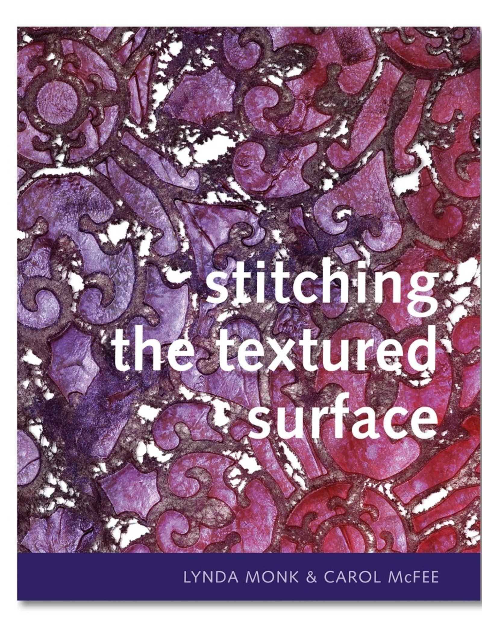 Stitching the Textured Surface / Linda Monk & Carol McFee