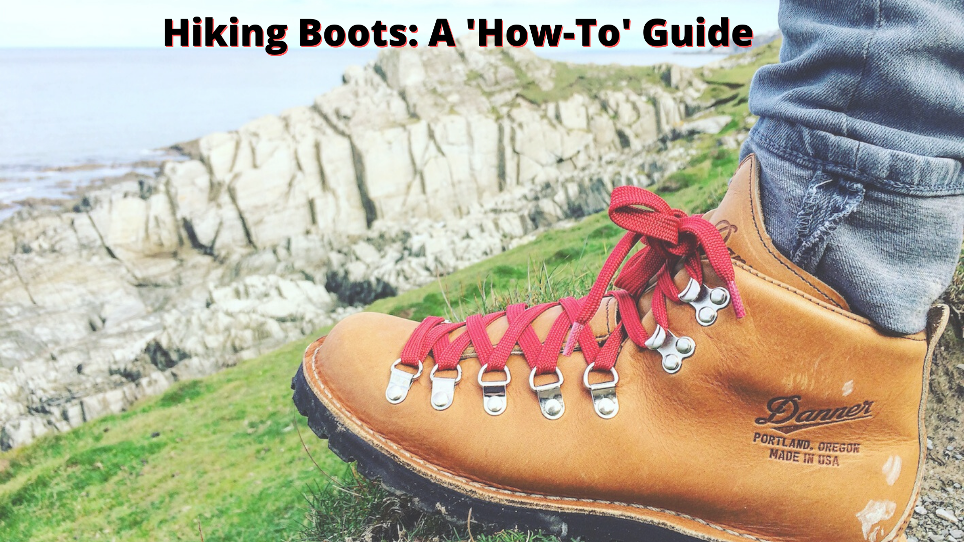 Hiking Boots: A 'How-to' Guide