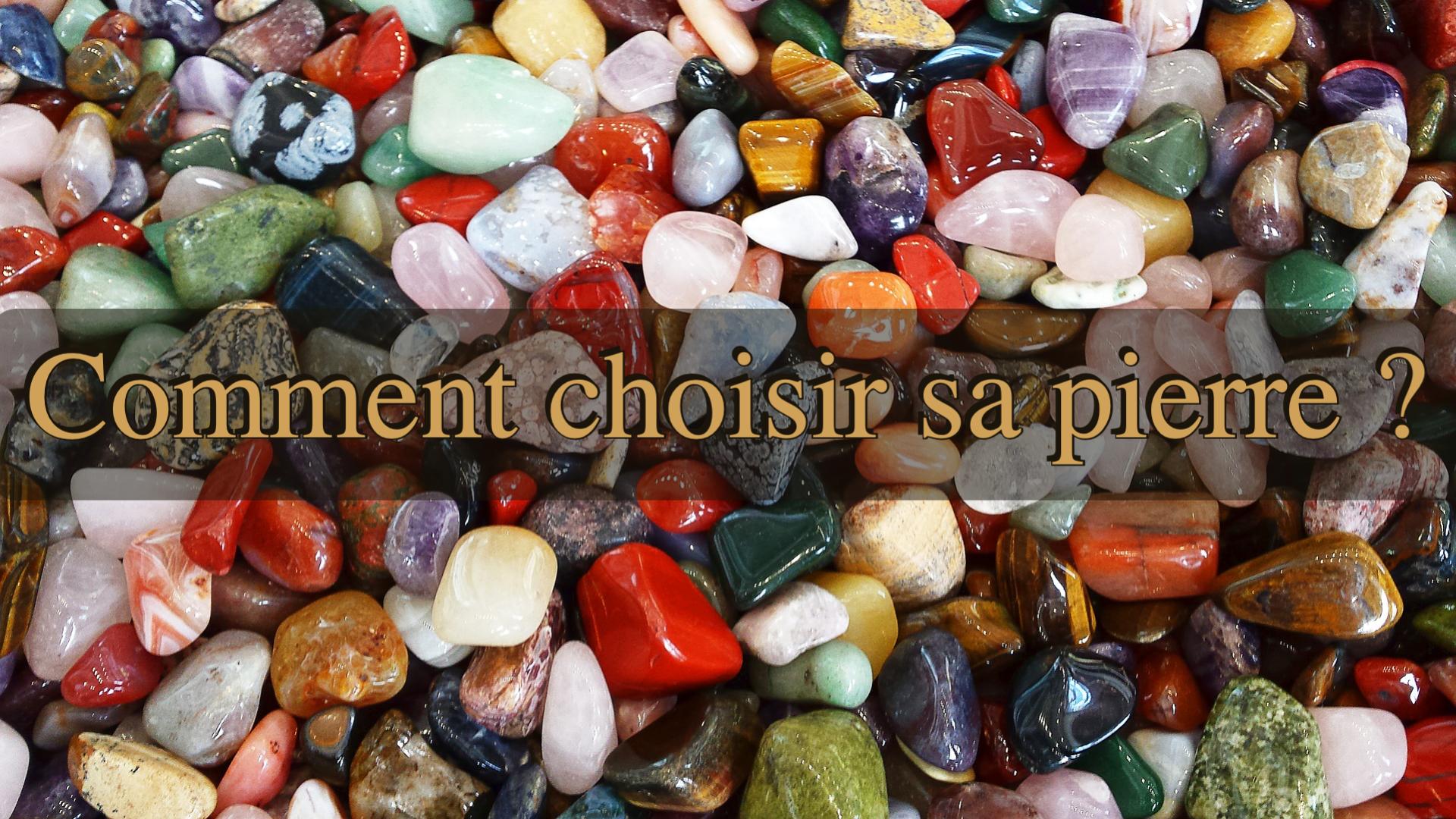 Comment choisir sa pierre ?