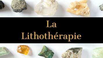 Qu'est-ce que la Lithothérapie