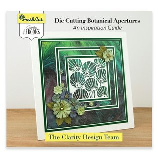 CLARITY II BOOK: DIE CUTTING BOTANICAL APERTURES - AN INSPIRATION GUIDE
