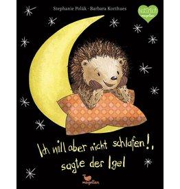 MAGELLAN Ich will aber nicht schlafen!, sagte der Igel