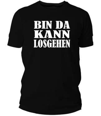 Bin da kann losgehen (Damen & Herren T-Shirt mit Farbauswahl)