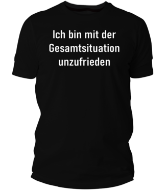 Mit der Gesamtsituation unzufrieden (Damen & Herren T-Shirt mit Farbauswahl)