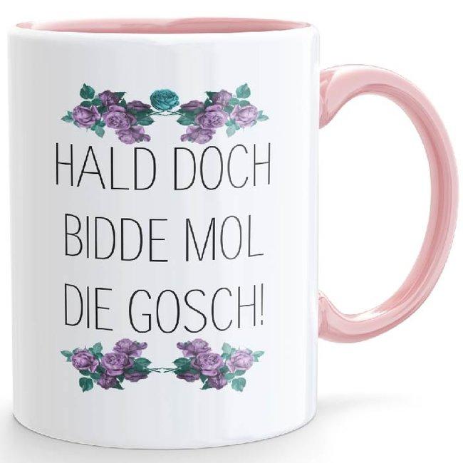 HALD DOCH BIDDE MOL DIE GOSCH! -Blimmelsche Tass