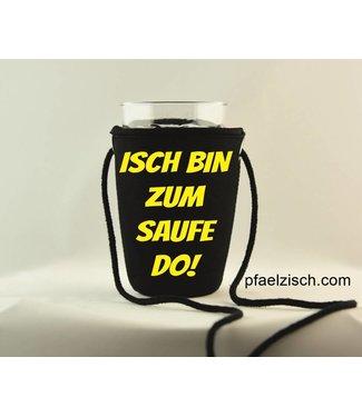 Pfälzer Schorlehalter bedruckt (ISCH BIN ZUM SAUFE DO)