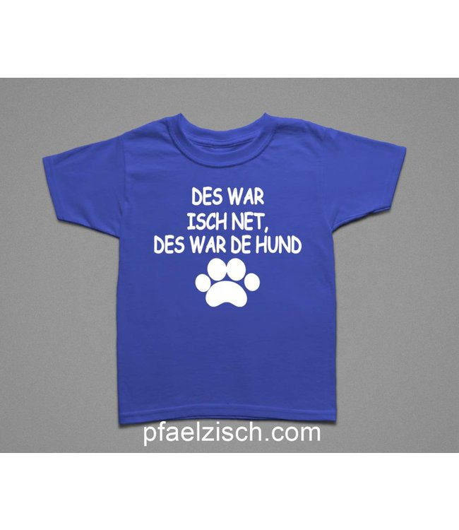 DES WAR ISCH NET, DES WAR DE HUND (Kinder T-Shirt)
