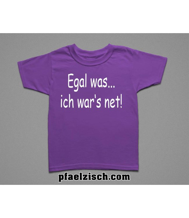 Egal was... ich war's net (Kinder T-Shirt)